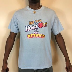 Vintage  Eat Your Heart Out I'm retired shirt